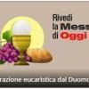 Emergenza Coronavirus : le messe su Chiesadimilano.it - Rivedi in streaming la S.Messa di oggi : Celebrazione eucaristica dal Duomo
